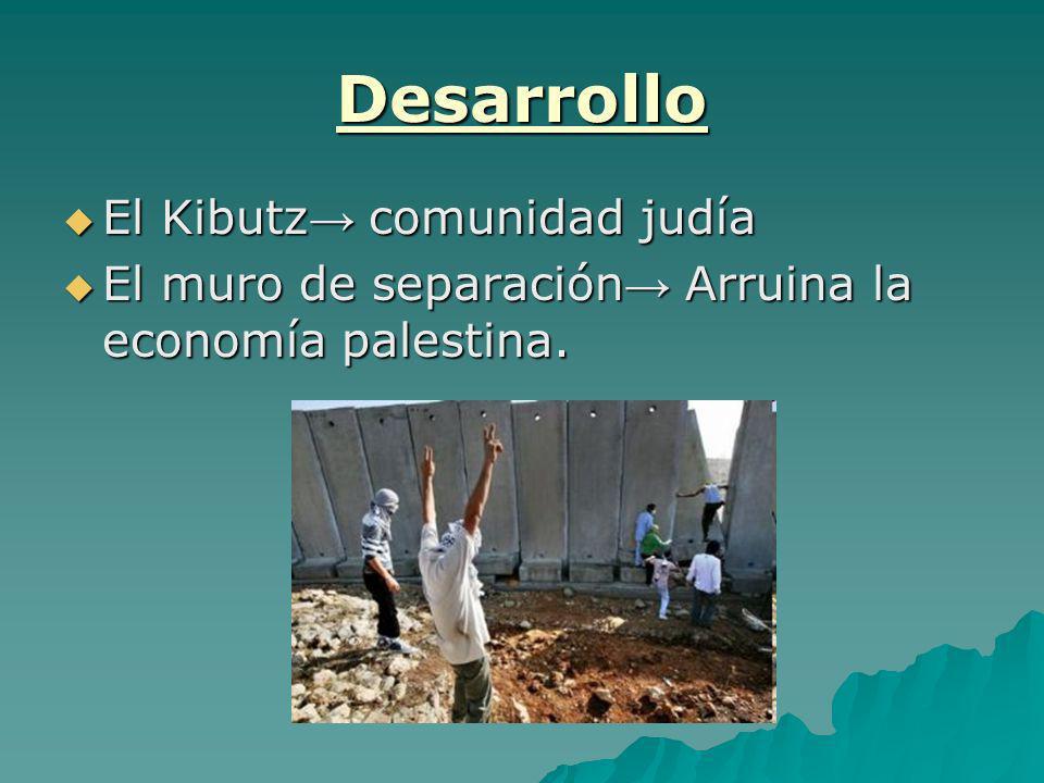 Desarrollo El Kibutz comunidad judía El Kibutz comunidad judía El muro de separación Arruina la economía palestina. El muro de separación Arruina la e