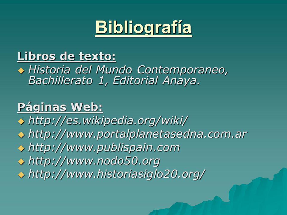 Bibliografía Libros de texto: Historia del Mundo Contemporaneo, Bachillerato 1, Editorial Anaya. Historia del Mundo Contemporaneo, Bachillerato 1, Edi
