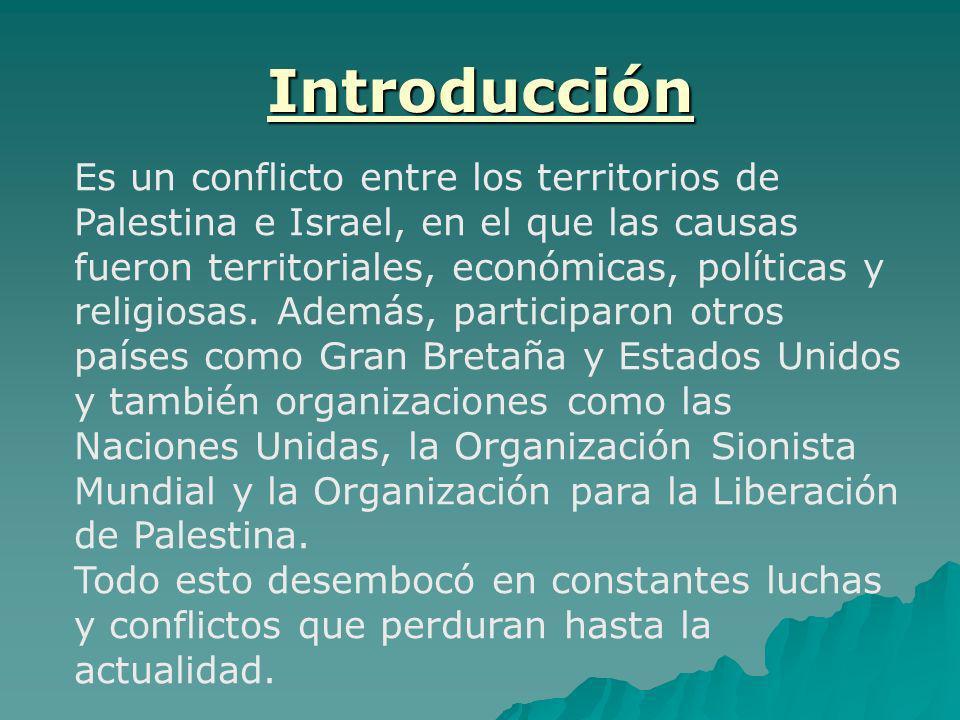 Introducción Es un conflicto entre los territorios de Palestina e Israel, en el que las causas fueron territoriales, económicas, políticas y religiosa