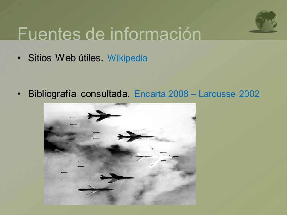 Fuentes de información Sitios Web útiles. Wikipedia Bibliografía consultada. Encarta 2008 – Larousse 2002