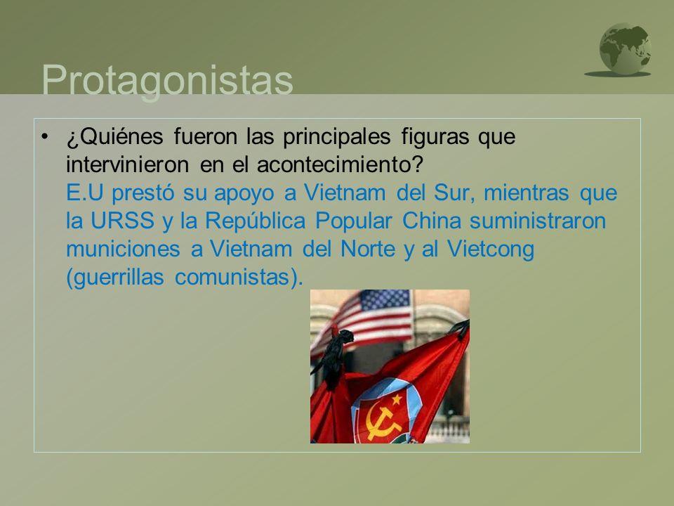 Protagonistas ¿Quiénes fueron las principales figuras que intervinieron en el acontecimiento? E.U prestó su apoyo a Vietnam del Sur, mientras que la U