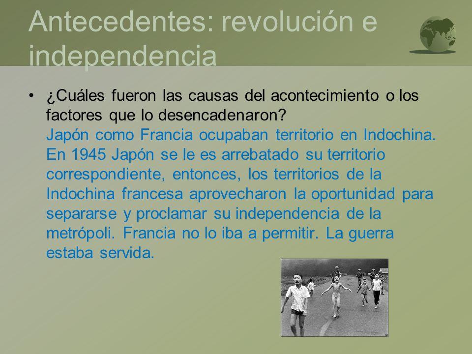 Antecedentes: revolución e independencia ¿Cuáles fueron las causas del acontecimiento o los factores que lo desencadenaron? Japón como Francia ocupaba