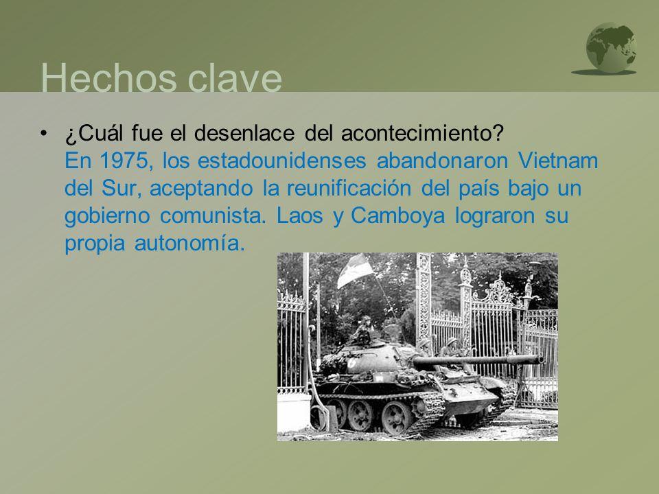Hechos clave ¿Cuál fue el desenlace del acontecimiento? En 1975, los estadounidenses abandonaron Vietnam del Sur, aceptando la reunificación del país