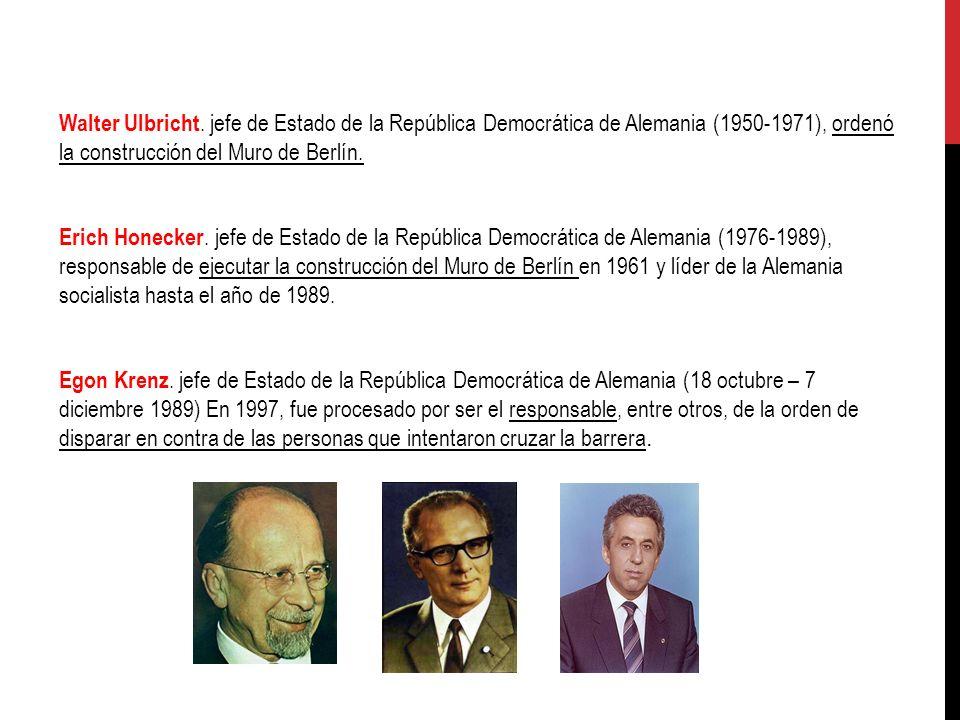 Walter Ulbricht. jefe de Estado de la República Democrática de Alemania (1950-1971), ordenó la construcción del Muro de Berlín. Erich Honecker. jefe d