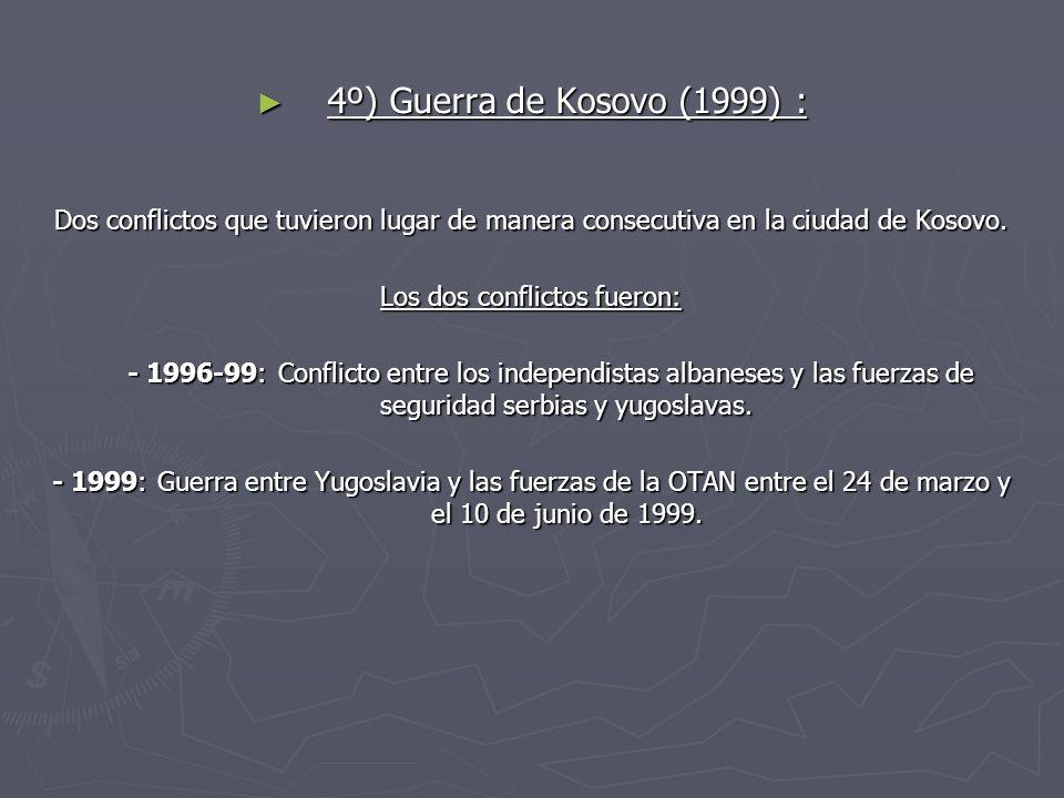 4º) Guerra de Kosovo (1999) : 4º) Guerra de Kosovo (1999) : Dos conflictos que tuvieron lugar de manera consecutiva en la ciudad de Kosovo. Los dos co