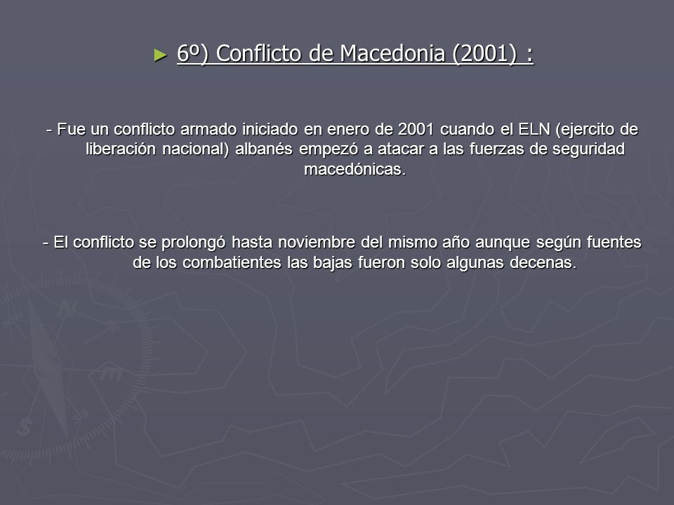 6º) Conflicto de Macedonia (2001) : 6º) Conflicto de Macedonia (2001) : - Fue un conflicto armado iniciado en enero de 2001 cuando el ELN (ejercito de