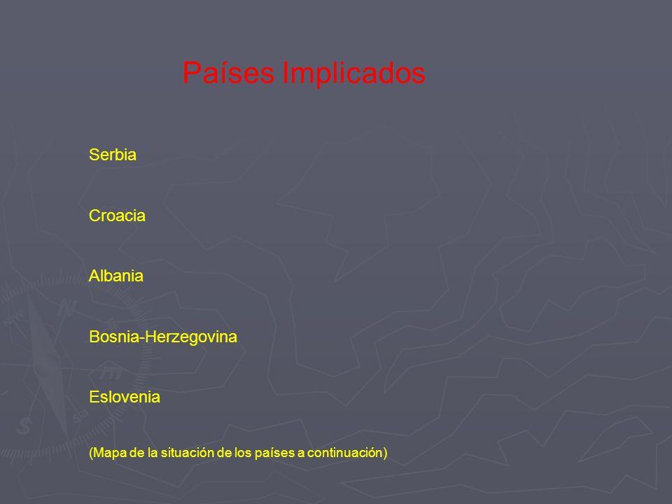 Países Implicados Serbia Croacia Albania Bosnia-Herzegovina Eslovenia (Mapa de la situación de los países a continuación)