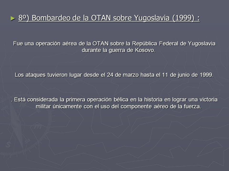 8º) Bombardeo de la OTAN sobre Yugoslavia (1999) : 8º) Bombardeo de la OTAN sobre Yugoslavia (1999) : Fue una operación aérea de la OTAN sobre la Repú