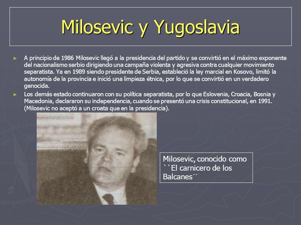 Milosevic y Yugoslavia A principio de 1986 Milosevic llegó a la presidencia del partido y se convirtió en el máximo exponente del nacionalismo serbio
