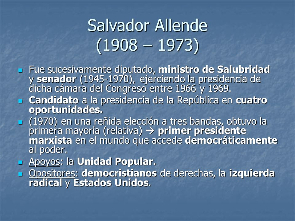 Salvador Allende (1908 – 1973) Fue sucesivamente diputado, ministro de Salubridad y senador (1945-1970), ejerciendo la presidencia de dicha cámara del Congreso entre 1966 y 1969.