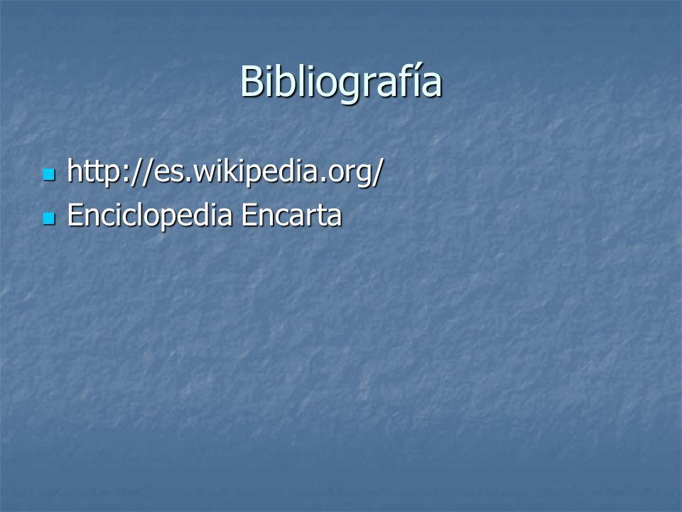 Bibliografía http://es.wikipedia.org/ http://es.wikipedia.org/ Enciclopedia Encarta Enciclopedia Encarta