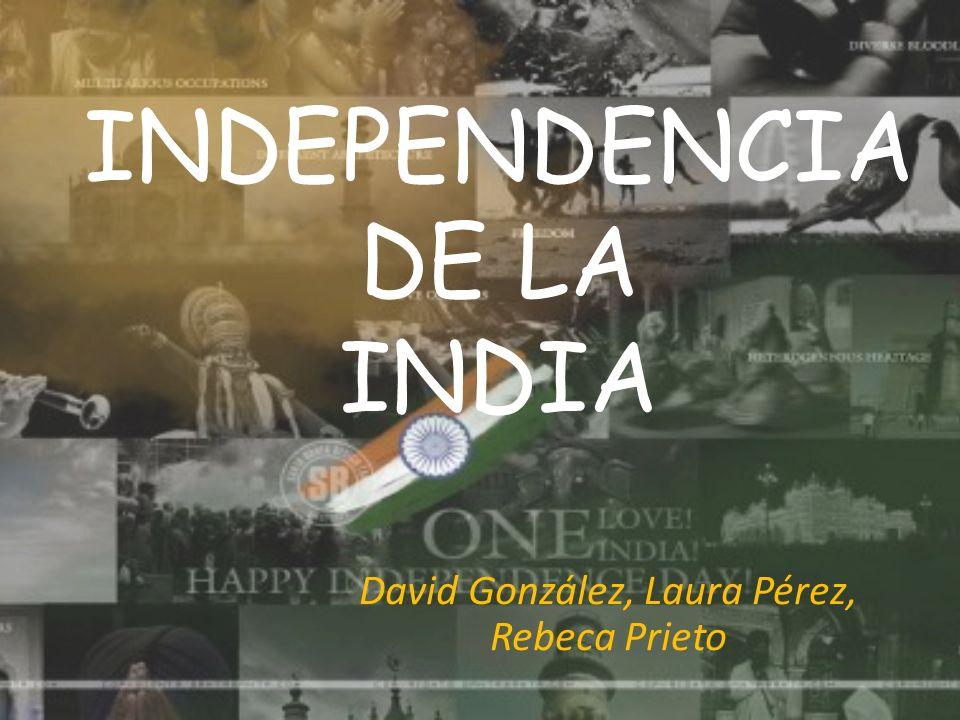 INDEPENDENCIA DE LA INDIA David González, Laura Pérez, Rebeca Prieto