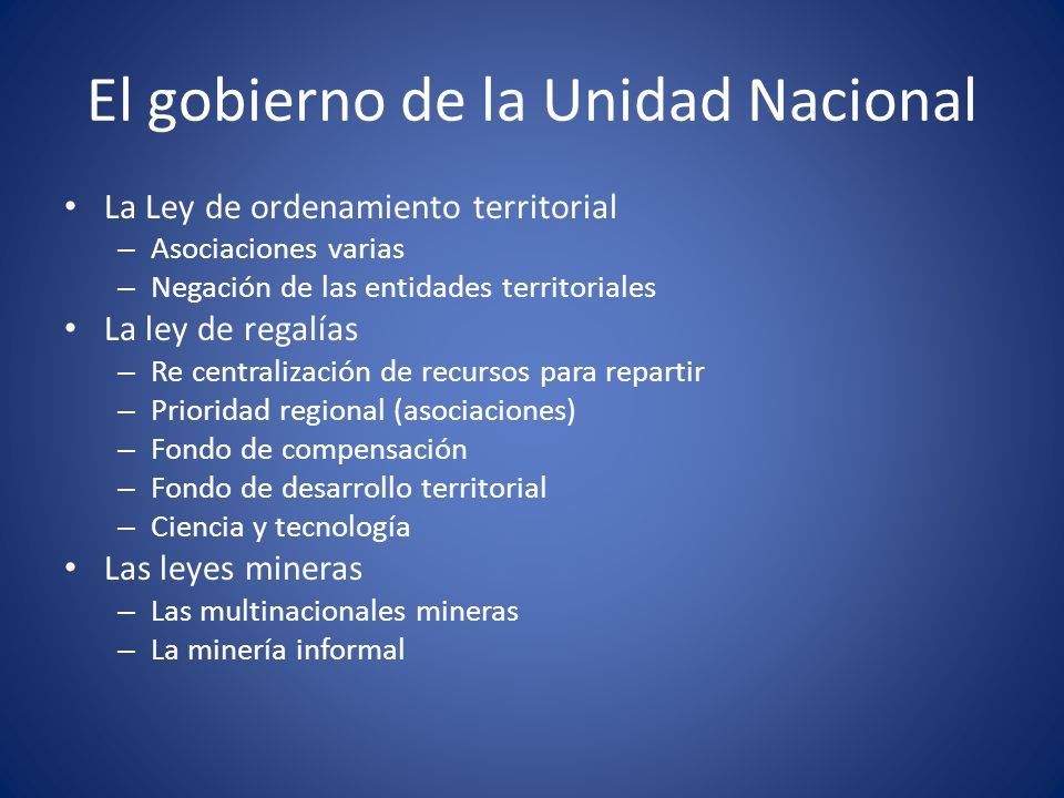 El gobierno de la Unidad Nacional La Ley de ordenamiento territorial – Asociaciones varias – Negación de las entidades territoriales La ley de regalía