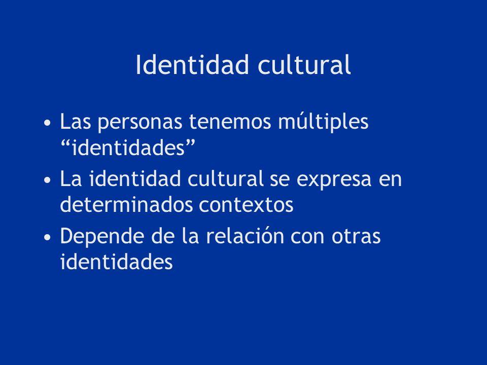 Identidad cultural Las personas tenemos múltiples identidades La identidad cultural se expresa en determinados contextos Depende de la relación con ot