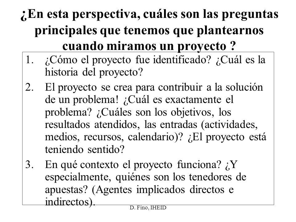 D. Fino, IHEID ¿ En esta perspectiva, cuáles son las preguntas principales que tenemos que plantearnos cuando miramos un proyecto ? 1.¿Cómo el proyect
