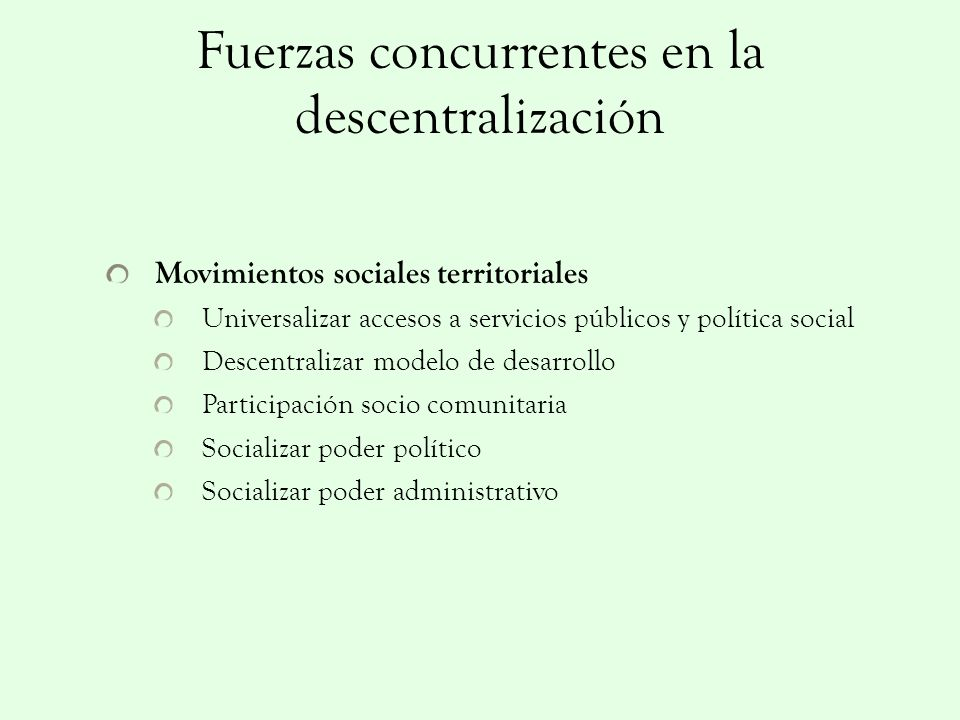 Fuerzas concurrentes en la descentralización Reformistas políticos Institucionalizar movimientos sociales Arquitectura para negociar la reinserción Combatir la abstención Resolver crisis de los partidos tradicionales