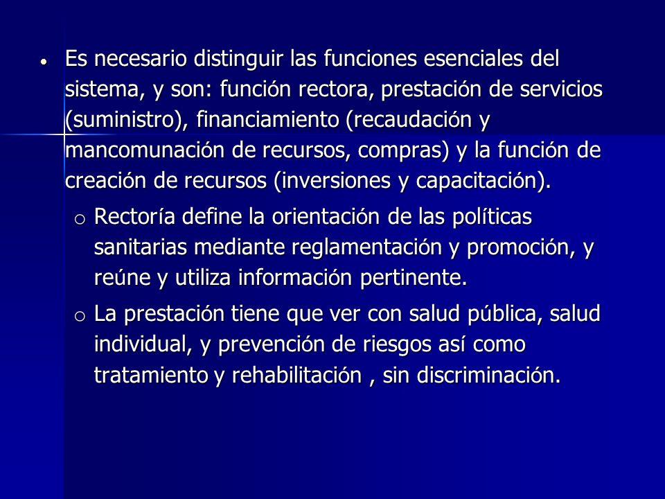 Es necesario distinguir las funciones esenciales del sistema, y son: funci ó n rectora, prestaci ó n de servicios (suministro), financiamiento (recaud