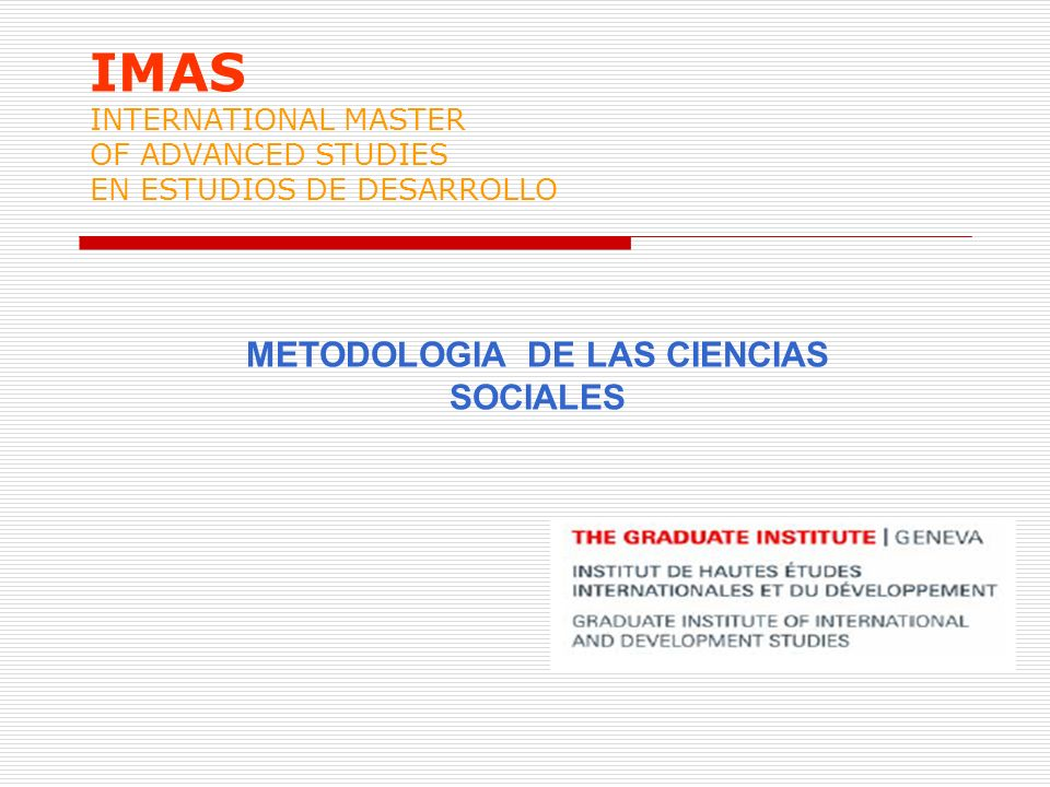 IMAS INTERNATIONAL MASTER OF ADVANCED STUDIES EN ESTUDIOS DE DESARROLLO METODOLOGIA DE LAS CIENCIAS SOCIALES
