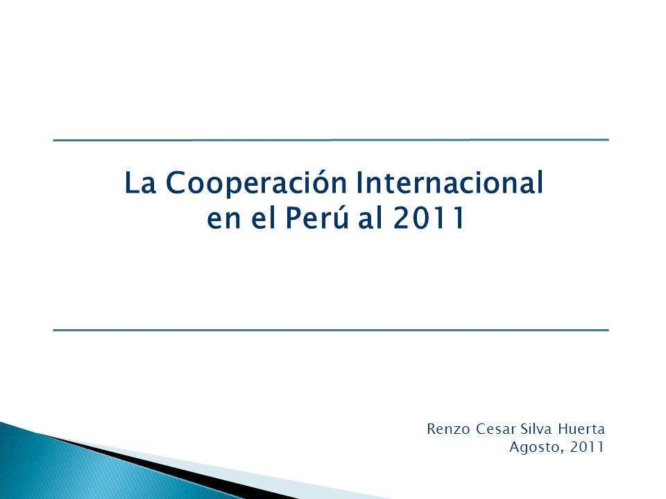 Renzo Cesar Silva Huerta Agosto, 2011 La Cooperación Internacional en el Perú al 2011