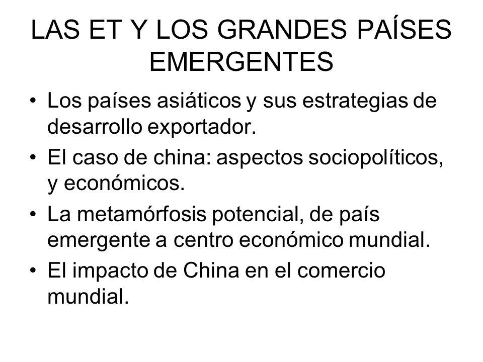 LAS ET Y LOS GRANDES PAÍSES EMERGENTES Los países asiáticos y sus estrategias de desarrollo exportador. El caso de china: aspectos sociopolíticos, y e