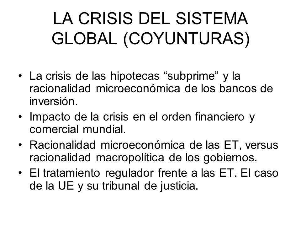 LA CRISIS DEL SISTEMA GLOBAL (COYUNTURAS) La crisis de las hipotecas subprime y la racionalidad microeconómica de los bancos de inversión. Impacto de