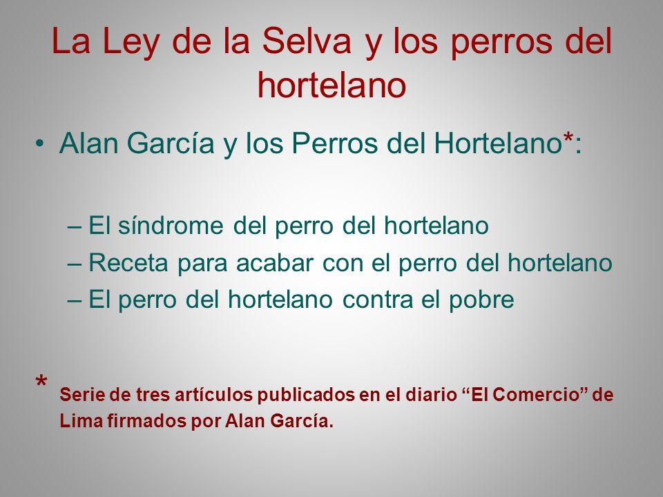 La Ley de la Selva y los perros del hortelano Alan García y los Perros del Hortelano*: –El síndrome del perro del hortelano –Receta para acabar con el