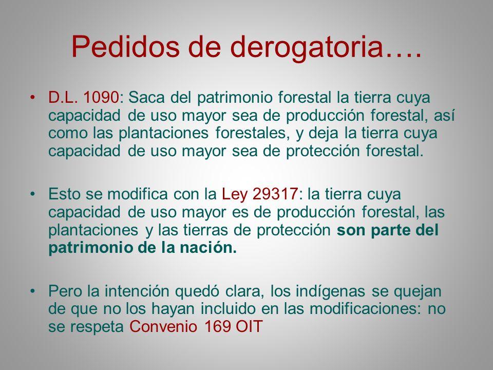 Pedidos de derogatoria…. D.L. 1090: Saca del patrimonio forestal la tierra cuya capacidad de uso mayor sea de producción forestal, así como las planta