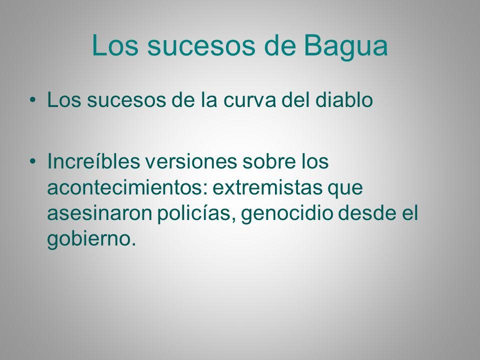 Los sucesos de Bagua Los sucesos de la curva del diablo Increíbles versiones sobre los acontecimientos: extremistas que asesinaron policías, genocidio