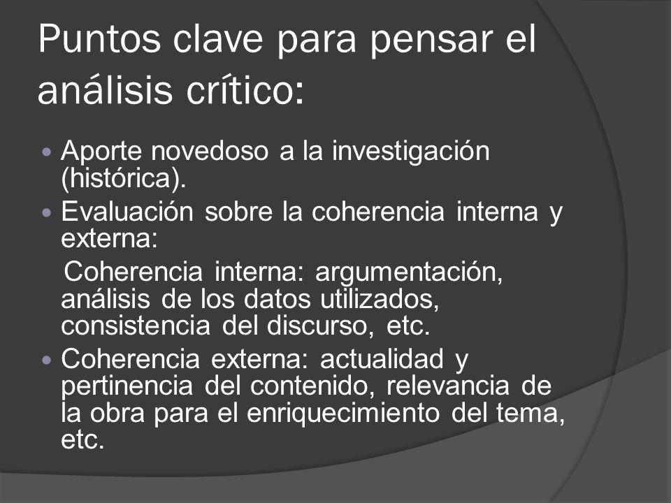 Puntos clave para pensar el análisis crítico: Aporte novedoso a la investigación (histórica). Evaluación sobre la coherencia interna y externa: Cohere
