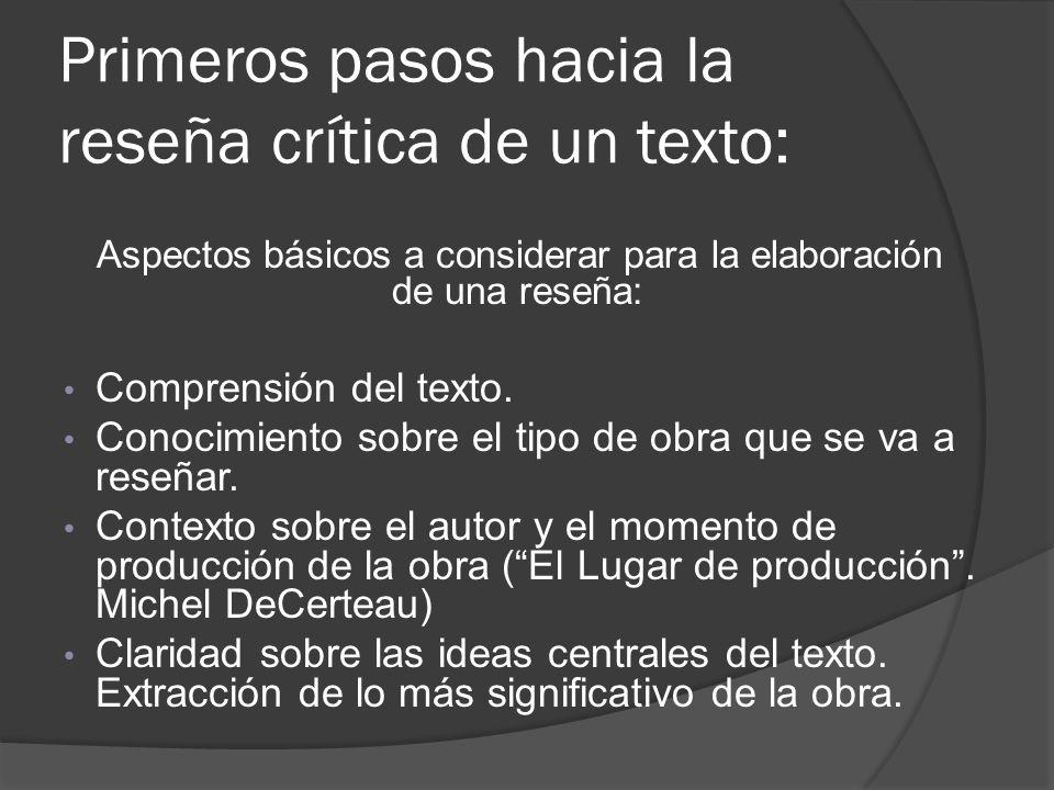 Primeros pasos hacia la reseña crítica de un texto: Aspectos básicos a considerar para la elaboración de una reseña: Comprensión del texto. Conocimien