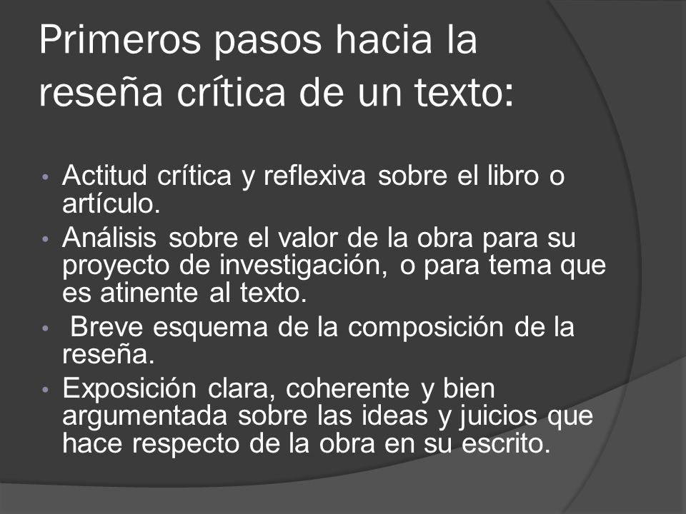 Primeros pasos hacia la reseña crítica de un texto: Actitud crítica y reflexiva sobre el libro o artículo. Análisis sobre el valor de la obra para su