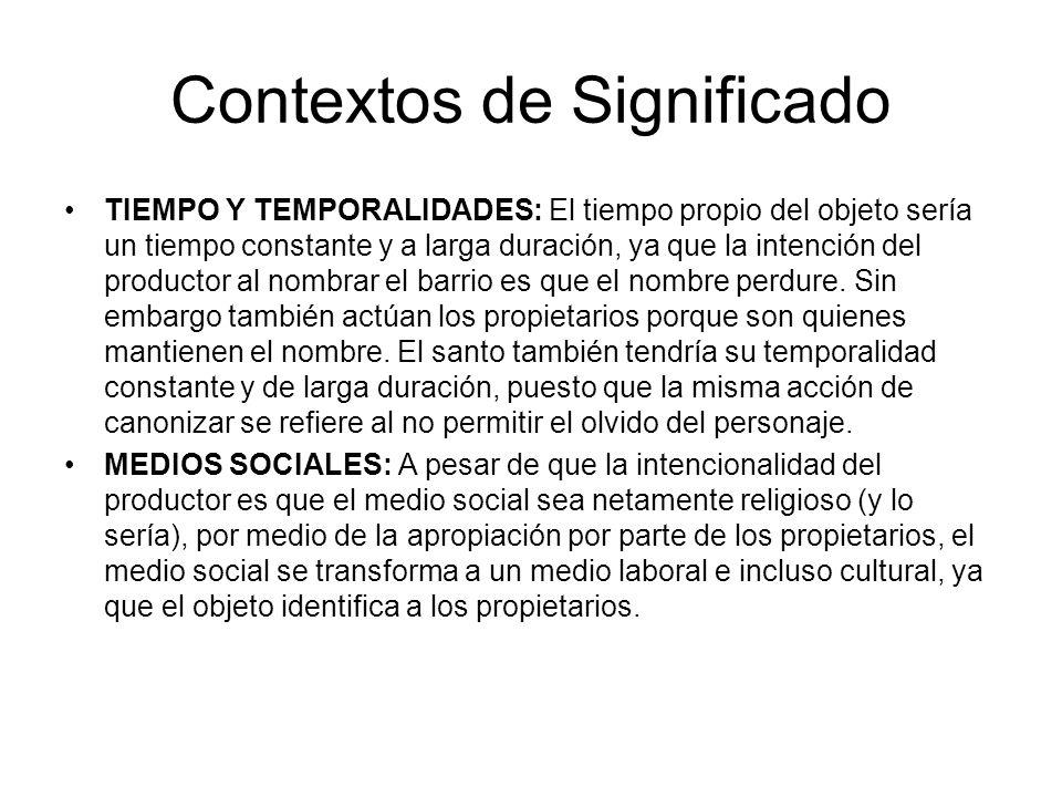 Contextos de Significado VALORES CULTURALES: El valor cultural del objeto es clave al entender su significación en los propietarios.