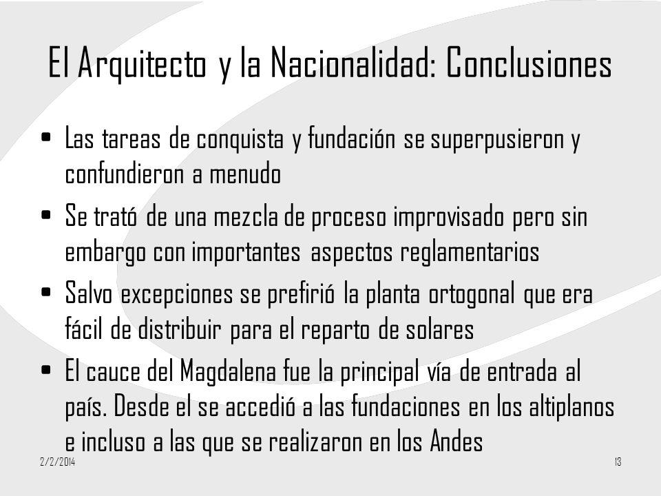 2/2/201413 El Arquitecto y la Nacionalidad: Conclusiones Las tareas de conquista y fundación se superpusieron y confundieron a menudo Se trató de una