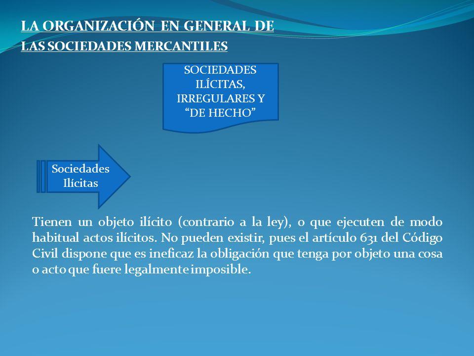 LA ORGANIZACIÓN EN GENERAL DE LAS SOCIEDADES MERCANTILES Tienen un objeto ilícito (contrario a la ley), o que ejecuten de modo habitual actos ilícitos