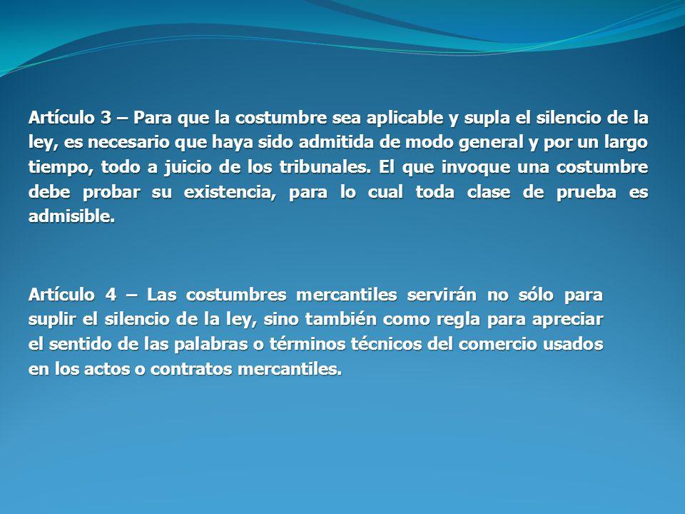 Artículo 3 – Para que la costumbre sea aplicable y supla el silencio de la ley, es necesario que haya sido admitida de modo general y por un largo tie