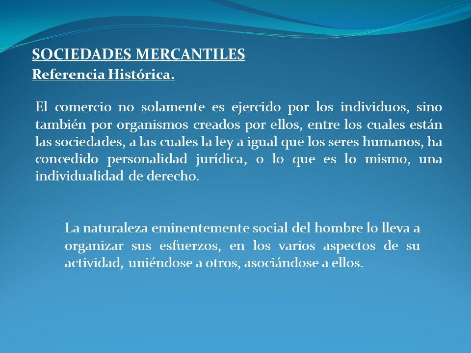 SOCIEDADES MERCANTILES Referencia Histórica. El comercio no solamente es ejercido por los individuos, sino también por organismos creados por ellos, e