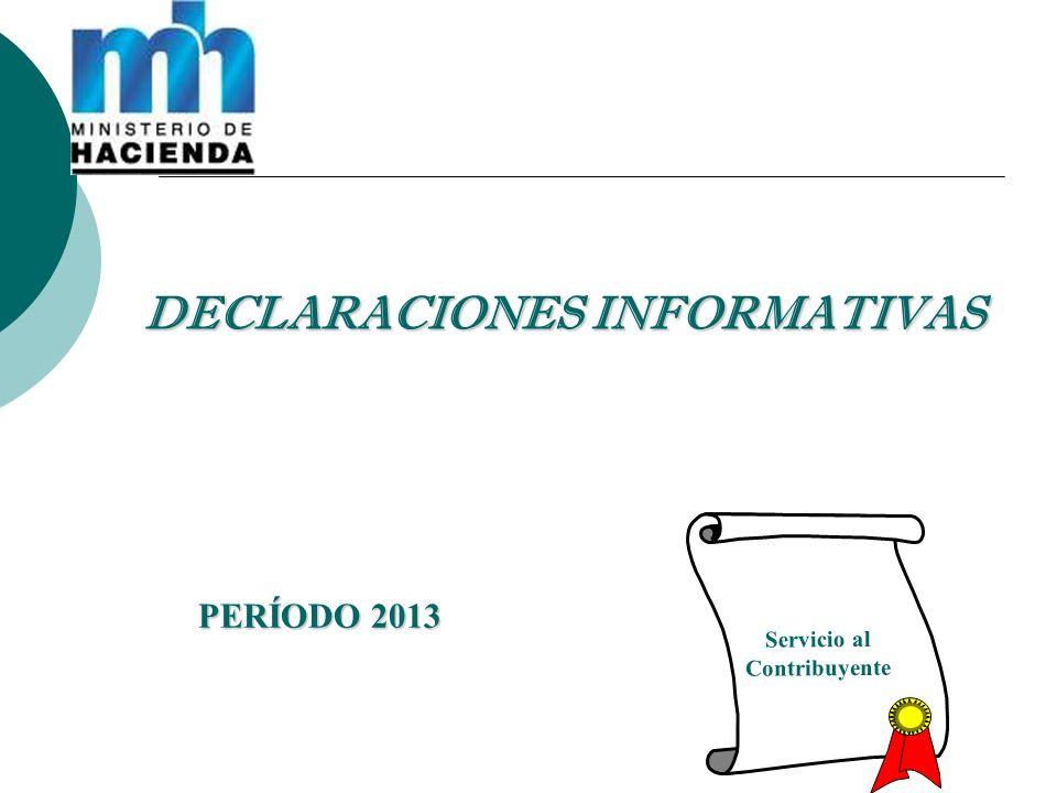 PERÍODO 2013 DECLARACIONES INFORMATIVAS Servicio al Contribuyente