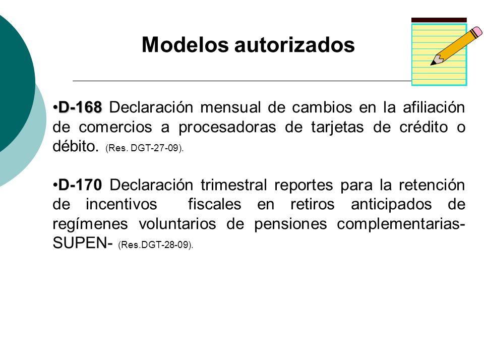 D-168D-168 Declaración mensual de cambios en la afiliación de comercios a procesadoras de tarjetas de crédito o débito. (Res. DGT-27-09). D-170 Declar