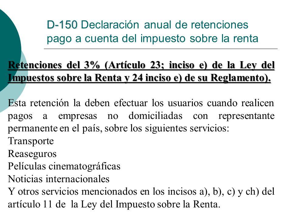 Retenciones del 3% (Artículo 23; inciso e) de la Ley del Impuestos sobre la Renta y 24 inciso e) de su Reglamento). Esta retención la deben efectuar l