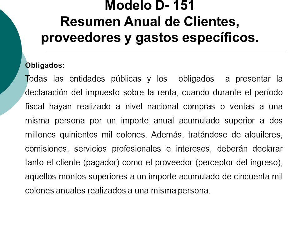 Modelo D- 151 Resumen Anual de Clientes, proveedores y gastos específicos. Obligados: Todas las entidades públicas y los obligados a presentar la decl
