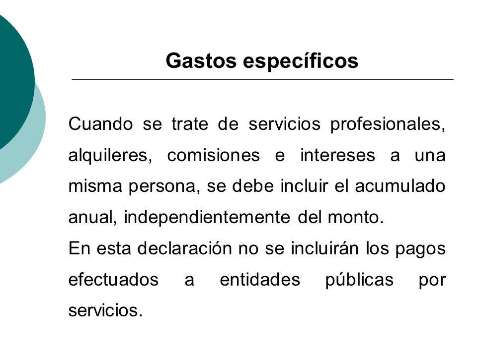 Gastos específicos Cuando se trate de servicios profesionales, alquileres, comisiones e intereses a una misma persona, se debe incluir el acumulado an