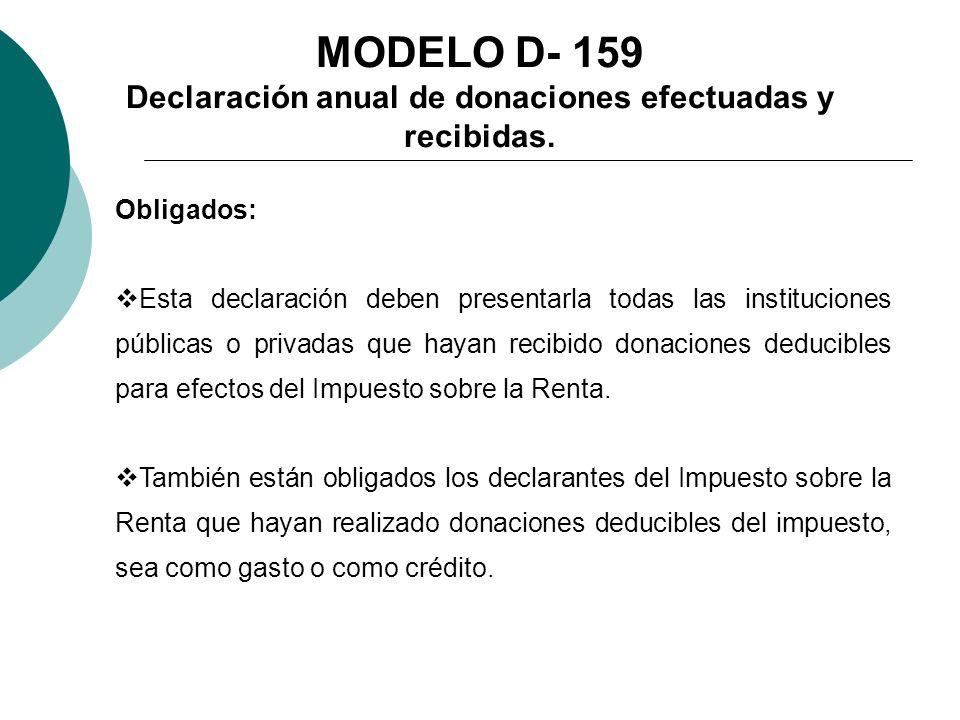 MODELO D- 159 Declaración anual de donaciones efectuadas y recibidas. Obligados: Esta declaración deben presentarla todas las instituciones públicas o