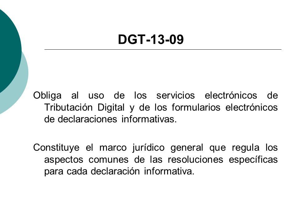 DGT-13-09 Obliga al uso de los servicios electrónicos de Tributación Digital y de los formularios electrónicos de declaraciones informativas. Constitu