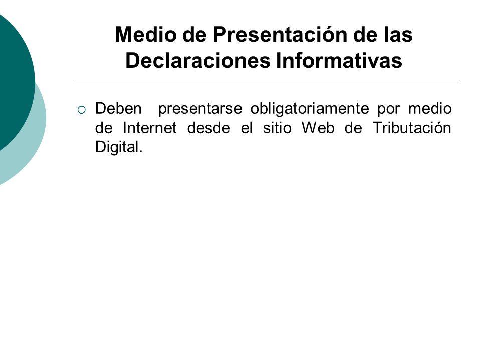 Medio de Presentación de las Declaraciones Informativas Deben presentarse obligatoriamente por medio de Internet desde el sitio Web de Tributación Dig