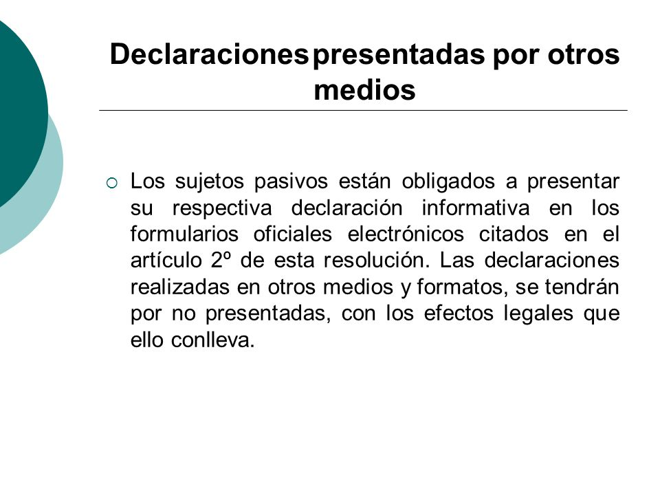 Declaraciones presentadas por otros medios Los sujetos pasivos están obligados a presentar su respectiva declaración informativa en los formularios of