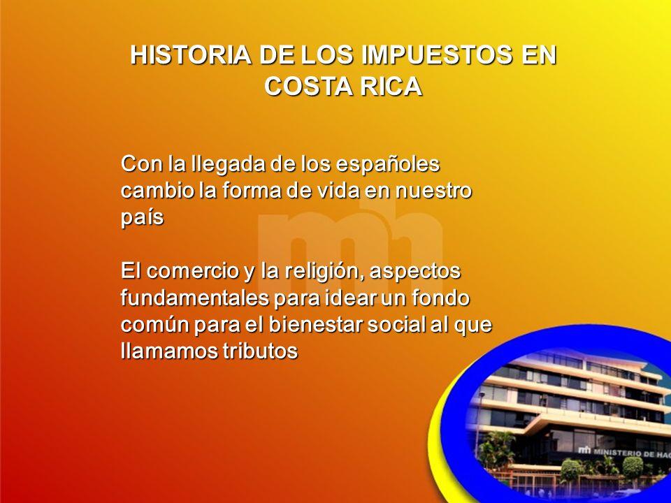 HISTORIA DE LOS IMPUESTOS EN COSTA RICA Con la llegada de los españoles cambio la forma de vida en nuestro país El comercio y la religión, aspectos fu