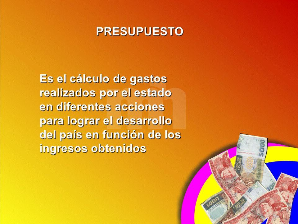 Es el cálculo de gastos realizados por el estado en diferentes acciones para lograr el desarrollo del país en función de los ingresos obtenidos PRESUP