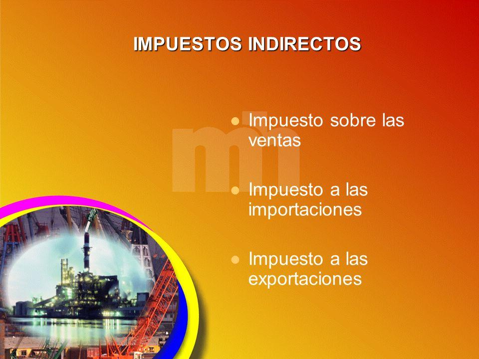 IMPUESTOS INDIRECTOS Impuesto sobre las ventas Impuesto a las importaciones Impuesto a las exportaciones