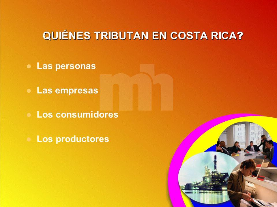 QUIÉNES TRIBUTAN EN COSTA RICA ? Las personas Las empresas Los consumidores Los productores
