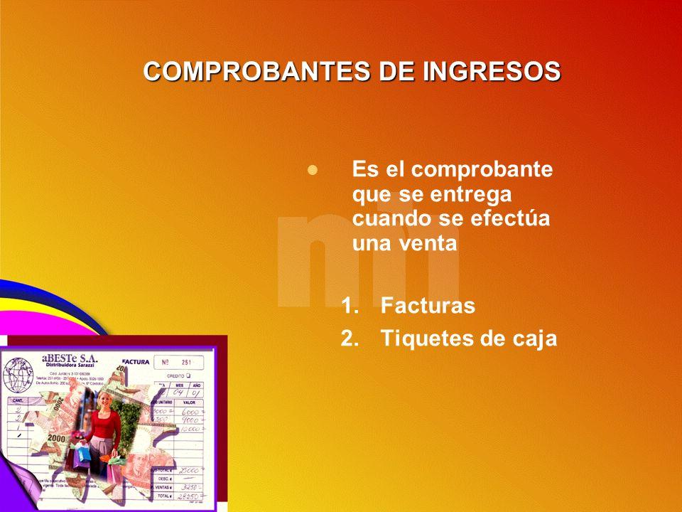 COMPROBANTES DE INGRESOS Es el comprobante que se entrega cuando se efectúa una venta 1.Facturas 2.Tiquetes de caja
